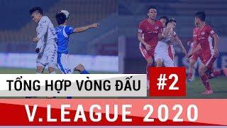 Tổng Hợp Vòng 2 V.League 2020 | Vòng đấu vô vàn những siêu phẩm, sự trở lại của Phan Văn Đức | 4K