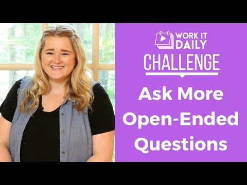 Ask More Open-Ended Questions - Work It Daily Challenge