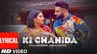 Ki Chahida: Harsimran, Gurlej Akhtar (Full Lyrical Song) Gold E Gill | Latest Punjabi Song 2019