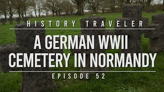 A German WWII Cemetery in Normandy | History Traveler Episode 52