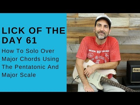 How To Solo Over Major Chords Using Pentatonic And Major Scales - Lick Of The Day 61