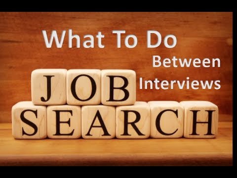 Job Search Skills - What To Do Between Interviews - Interviewing - Employment - How To Find a Job