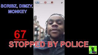 67 - Stopped By Police - (Scribz, Dimzy & Monkey)
