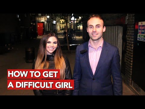How to get a difficult girl?