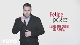 Felipe Peláez, Zabaleta - El Amor Más Grande del Planeta (Cover Audio)