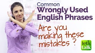 Common Errors Made While Speaking English - Wrongly used English Phrases (Speak Fluent English)