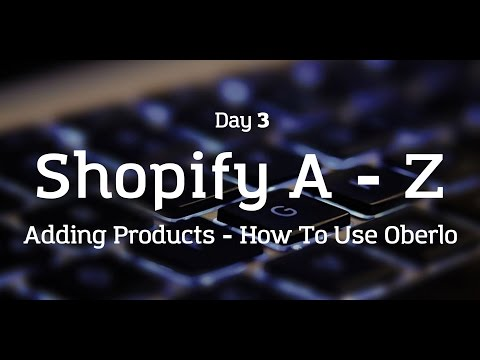 [Day 3] Shopify A to Z - Adding Products - How To Use Oberlo