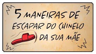 5 MANEIRAS DE ESCAPAR DO CHINELO
