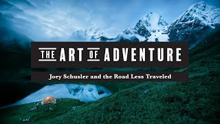 The Art of Adventure // Joey Schusler and the Road Less Traveled [Full Version]