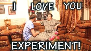 I LOVE YOU EXPERIMENT ON MY FAMILY!!