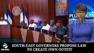 South-East Governors Propose Law To Create Own Outfit