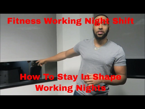 Fitness Working Night Shift | How To Build Muscle And Burn Fat Working The Night Shift