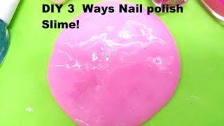 DIY 3  Ways Nail polish Slime!! How to make Nail polish Slime!! And Glue, No Borax!!