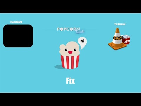 How to fix the black screen in Popcorn Time