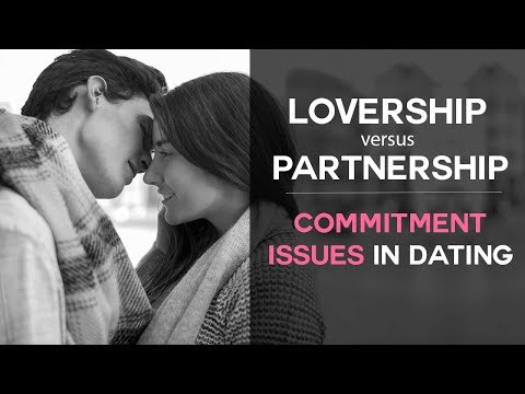 Commitment Issues In Dating? Lovership Vs. Partnership...