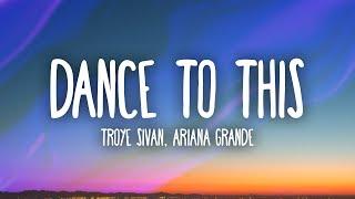 Troye Sivan Ariana Grande  Dance To This Lyrics