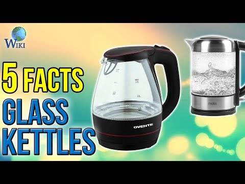 Glass Kettles: 5 Fast Facts