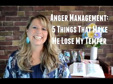 Anger Management - 5 Things That Make Me Lose My Temper