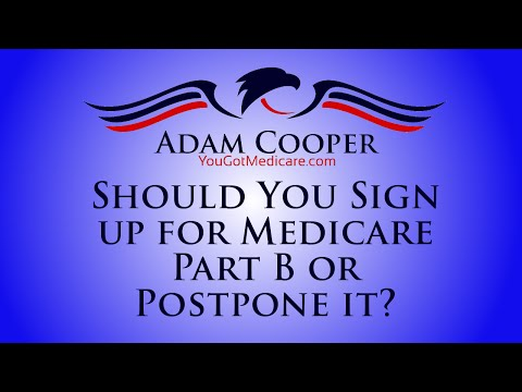 Should You Sign up for Medicare Part B or Postpone it - Adam Cooper - YouGotMedicare.com