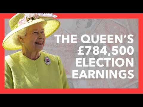 How The Queen Made £784,500 from the 2017 Election
