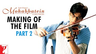 Making Of The Film - Part 2 | Mohabbatein | Amitabh Bachchan | Shah Rukh Khan | Aishwarya Rai