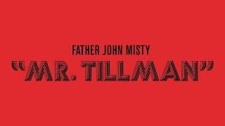 "Father John Misty - ""Mr. Tillman"" [Official Audio]"