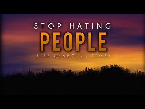 Stop Hating People ᴴᴰ - Life Changing Story - Must Watch