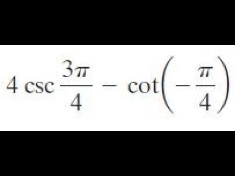 4 csc(3pi/4) - cot(-pi/4) find the exact value