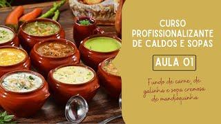 CURSO  DE CALDOS E SOPAS - AULA 01 -  FUNDOS DE CARNE, FRANGO E SOPA CREMOSA DE MANDIOQUINHA