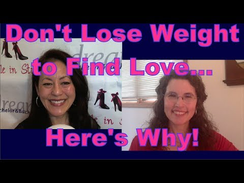 Don't Lose Weight to Find Love...Here's Why! - Dating Advice for Women