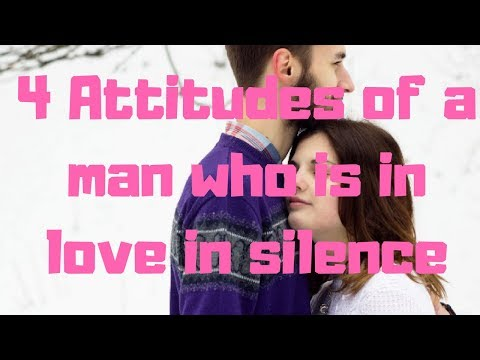 4 Attitudes of a man who is in love in silence