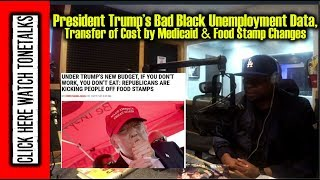 President Trump's Bad Black Unemployment Data, Transfer of Cost by Medicaid & Food Stamp Changes