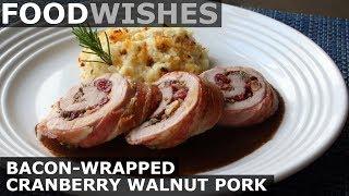 Bacon-Wrapped Cranberry Walnut Pork - Food Wishes