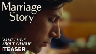 Marriage Story | Teaser Trailer (What I Love About Charlie) | Netflix