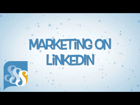 How to Effectively Market Your Business on the New LinkedIn Part 1