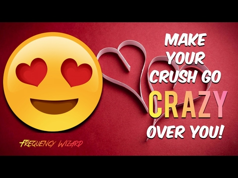 Make Your Crush Go CRAZY OVER YOU NOW!