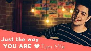 Just The Way You Are - Bruno Mars | Tum Mile (Mashup Cover) | Siddharth Slathia
