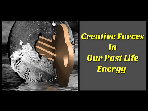 Creative Forces In Our Past Life Energy
