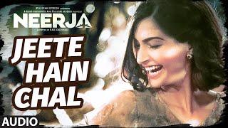 """Jeete Hain Chal""  FULL SONG (Audio) | NEERJA | Sonam Kapoor, Prasoon Joshi | T-Series"