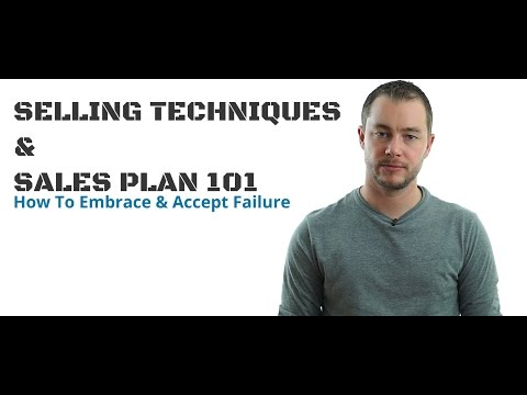 Selling Techniques & Sales Plan 101 - How to Embrace & Accept Failure