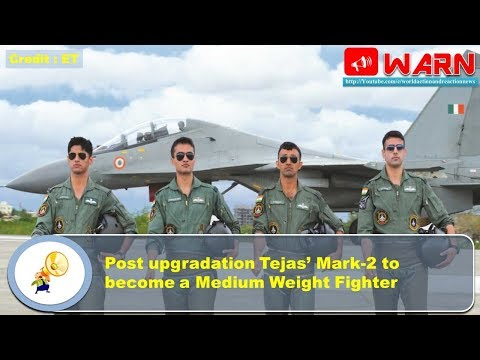 Post upgradation Tejas' Mark-2 to become a Medium Weight Fighter