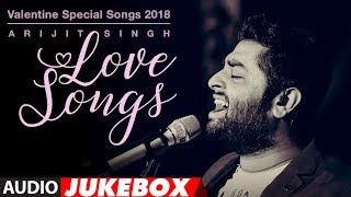 "Arijit Singh Love Songs | Valentine Special Songs 2018 | ""Hindi Songs 2018"" 