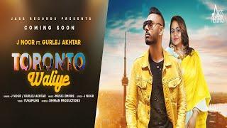 Toronto Waliye | Releasing On 23-02-2019 | J Noor Ft. Gurlej Akhtar | Teaser | New Punjabi Song