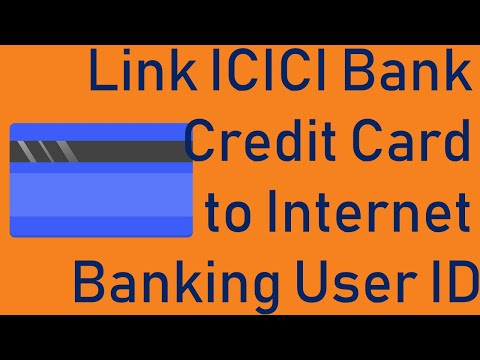 How to Link ICICI Bank Credit Card to Internet Banking User ID