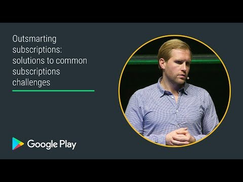 Outsmarting subscriptions: solutions to common challenges (Apps track - Playtime EMEA 2017)