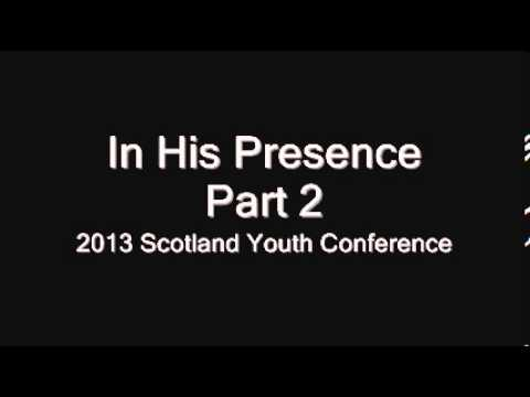 St Mark Scotland 2013 Youth Conference - In His Presence (Part 2 of 5) What happens