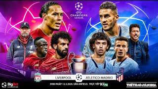 [TRỰC TIẾP] Liverpool vs Atletico Madrid (3h00 ngày 12/3). Lượt về vòng 16 Cúp C1. Trực tiếp K+PM