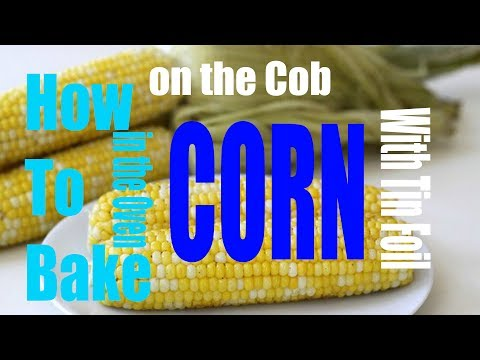 [WIKIFOOD] How to Bake Corn on the Cob in the Oven With Tin Foil