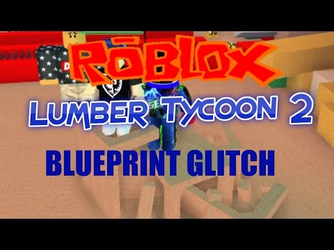 Roblox:Lumber Tycoon 2:BLUEPRINT GLITCH!