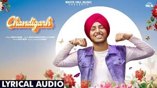 Chandigarh (Lyrical Audio)   Arsh Gahir   New Punjabi Song 2019   White Hill Music